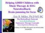Helping ADHD Children with Music Therapy & EEG Neurofeedback: Brain-jamming for focus