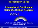 Introduction to the International Continental Scientific Drilling Program Uli Harms, ICDP, GFZ Potsdam, Germany ulrich@