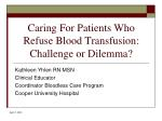 Caring For Patients Who Refuse Blood Transfusion: Challenge or Dilemma?