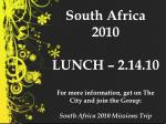 South Africa 2010 LUNCH – 2.14.10 For more information, get on The City and join the Group: South Africa 2010 Missions T