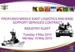 PROPOSED MIDDLE EAST LOGISTICS AND BASE SUPPORT SERVICES CONTRACT  INDUSTRY ALERT Tuesday 4 May 2010 Monday 10 May 2010