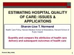 ESTIMATING HOSPITAL QUALITY OF CARE: ISSUES & APPLICATIONS