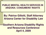 By: Patrice Gillotti, Staff Attorney Arizona Center for Disability Law Southern Arizona Disability Rights and Resources