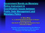 Government Bond s  as Monetary  Policy  Instrument  & Coordination Issues between Public Debt Management and Monetar
