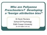 "Who are Pollyanna Preschoolers?  Developing a ""benign attribution bias"""