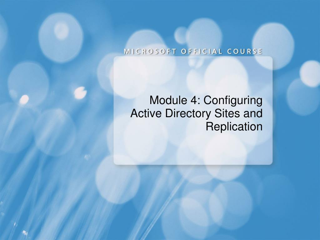 module 4 configuring active directory sites and replication l.