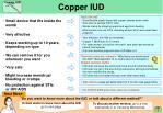 Very effective, with little to remember. Copper T 380A lasts for 10 years. For older women: should be removed 1 year aft