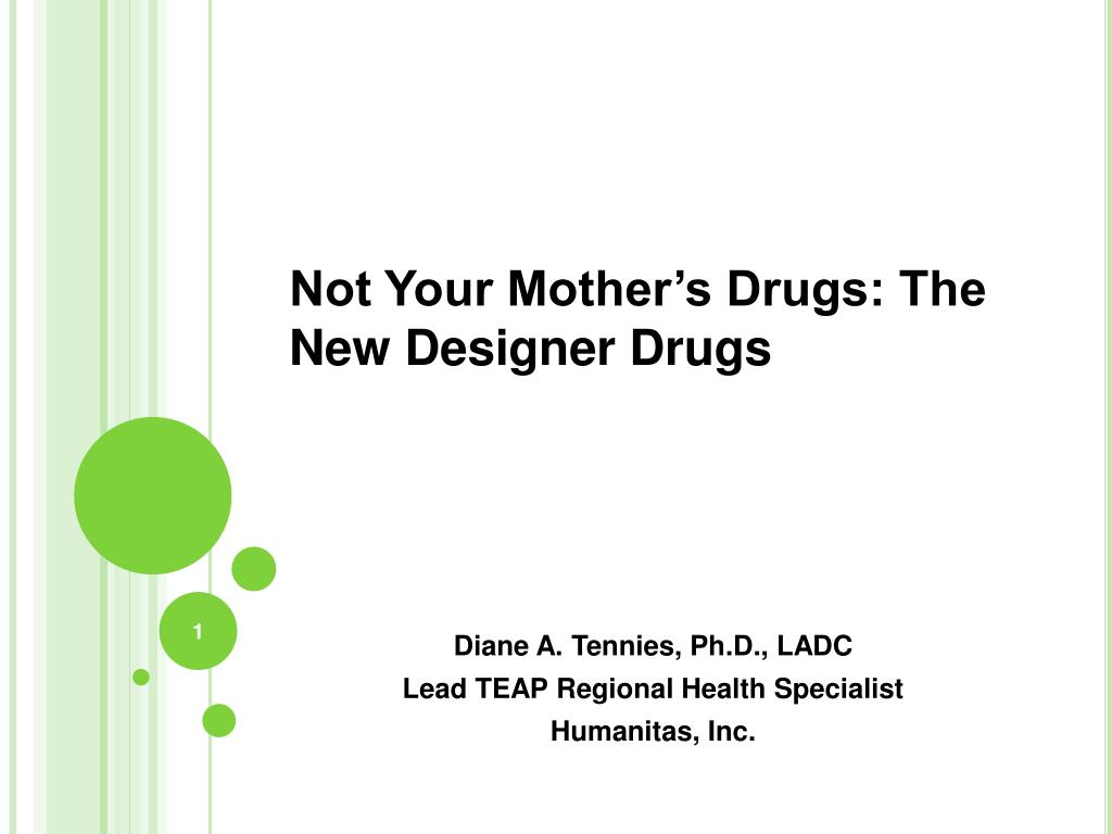 PPT - Not Your Mother's Drugs: The New Designer Drugs PowerPoint