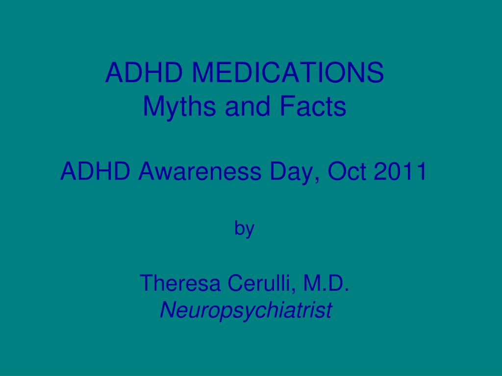 The Facts On Adhd Medications >> Ppt Adhd Medications Myths And Facts Adhd Awareness Day Oct 2011