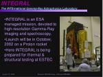 INTEGRAL The INTErnational Gamma-Ray Astrophysics Laboratory