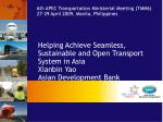 Helping Achieve Seamless, Sustainable and Open Transport System in Asia Xianbin Yao Asian Development Bank