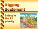 Rigging Equipment Safety is the #1 priority