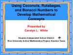 Presented by Carolyn L. White Houston Independent School District Rice University School Mathematics Project, Houston