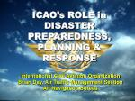 ICAO's ROLE in DISASTER PREPAREDNESS, PLANNING & RESPONSE