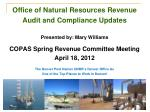 Office of Natural Resources Revenue Audit and Compliance Updates Presented by: Mary Williams COPAS Spring Revenue Commi