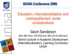 Education, internationalisation and cosmopolitanism: some considerations Gavin Sanderson BEd, BEd Hons, PhD [Flinders],