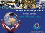 World Customs Organization Michael Schmitz michael.schmitz@wcoomd.org