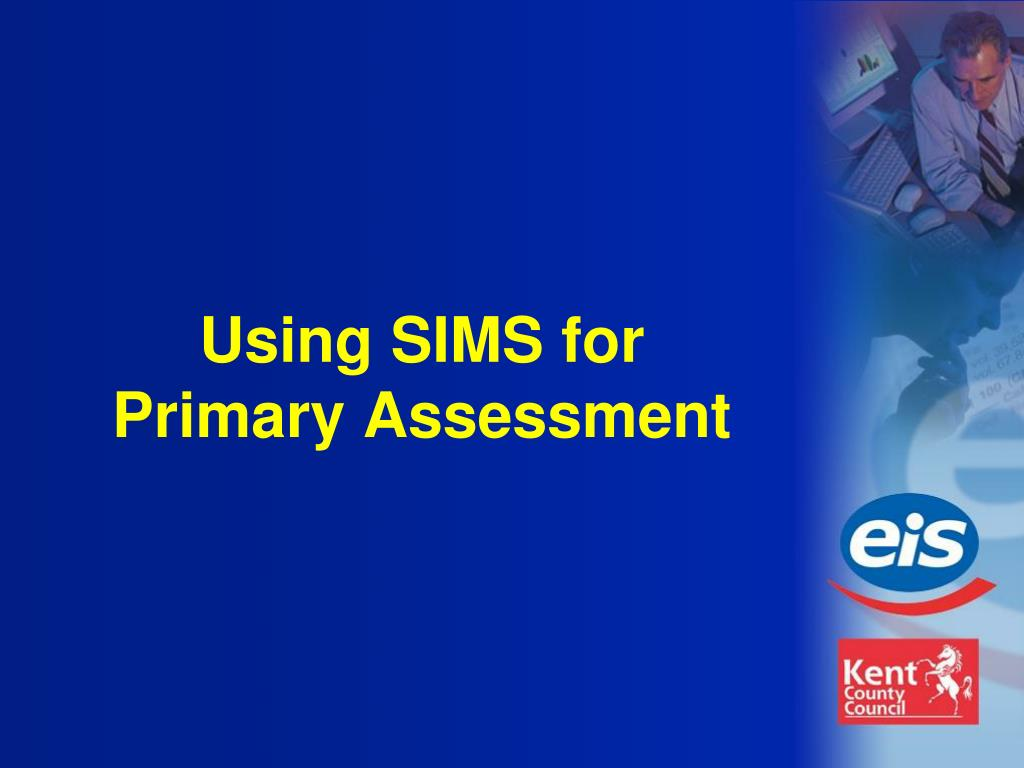 using sims for primary assessment l.