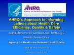 AHRQ's Approach to Informing Latinos about Health Care Efficiency, Quality & Safety