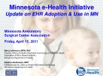 Minnesota e-Health Initiative  Update on EHR Adoption & Use in MN