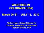 WILDFIRES IN COLORADO (USA) March 20-31 – JULY 13, 2012
