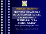 """RESUMEN EJECUTIVO PROYECTO """"DESARROLLO DE CAPACIDADES PARA EL ORDENAMIENTO TERRITORIAL DE LA REGIÓN TUMBES"""""""