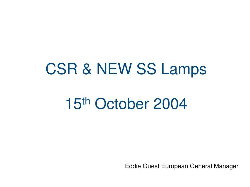 csr new ss lamps 15 th october 2004 l.