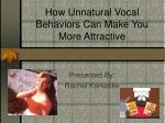How Unnatural Vocal Behaviors Can Make You More Attractive
