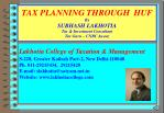 TAX PLANNING THROUGH  HUF By  SUBHASH LAKHOTIA Tax & Investment Consultant Tax Guru – CNBC Awaaz