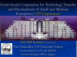 South-South Cooperation for Technology Transfer and Development of Small and Medium Enterprises: VIT Experiences