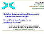 Building Accountable and Democratic Governance Institutions: How is ICT changing information flows in Developing Countri