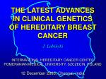 THE LATEST ADVANCES IN CLINICAL GENETICS OF HEREDITARY BREAST CANCER
