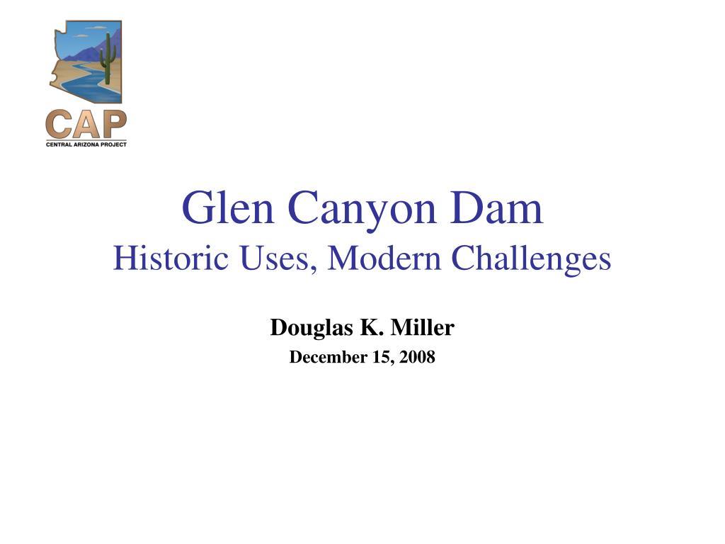 glen canyon dam historic uses modern challenges l.
