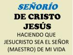 HACIENDO QUE JESUCRISTO SEA EL SEÑOR (MAESTRO) DE MI VIDA