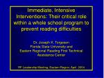 Immediate, Intensive Interventions: Their critical role within a whole school program to prevent reading difficulties Dr