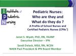 Pediatric Nurses: Who are they and What do they do ? A Profile of School Nurses and Certified Pediatric Nurses (CPNs ®