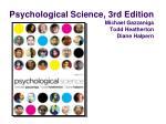 Psychological Science, 3rd Edition Michael Gazzaniga Todd Heatherton Diane Halpern