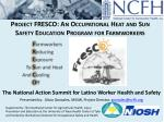 The National Action Summit for Latino Worker Health and Safety Presented by: Alicia Gonzales, MSSW, Project Director,