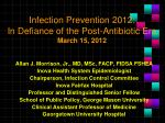 Infection Prevention 2012: In Defiance of the Post-Antibiotic Era March 15, 2012
