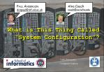 """What is This Thing Called """"System Configuration""""?"""
