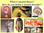 What is mental illness? How do you define a mental disorder?