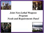 Joint Non-Lethal Weapons Program Needs and Requirements Panel