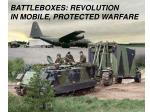 BATTLEBOXES: REVOLUTION IN MOBILE, PROTECTED WARFARE