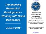 Transitioning Research & Development – Working with Small Businesses  __________________ January 2012