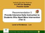 Recommendation 5 Provide Intensive Daily Instruction to Students Who Need More Intervention (Tier 3)