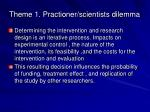 Theme 1. Practioner/scientists dilemma