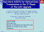 Rad -Hard ASICS for Optical Data  Transmission in the 1 st  Phase  of the LHC Upgrade
