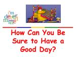 How Can You Be Sure to Have a Good Day?