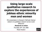 Using large-scale qualitative research to explore the experiences of jobless ethnic minority men and women