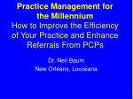 Practice Management for the Millennium How to Improve the Efficiency of Your Practice and Enhance Referrals From PCPs